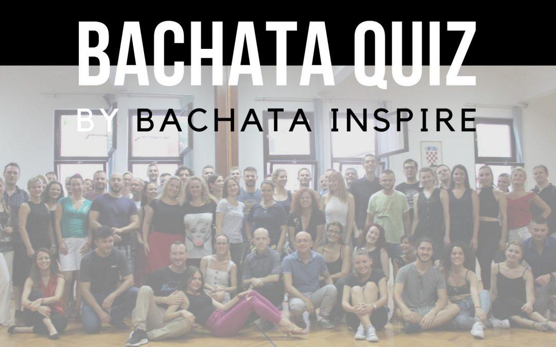 Bachata Quiz by Bachata Inspire 03.08.2019.